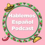 Hablemos Español Podcast- spanish for advance